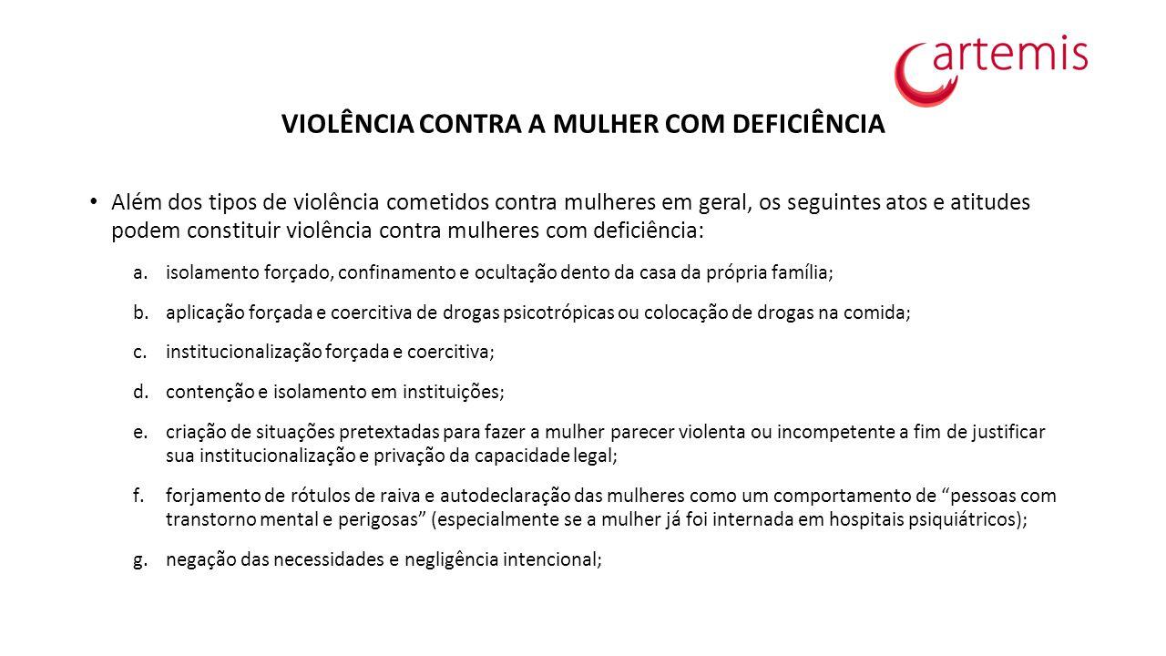 VIOLÊNCIA CONTRA A MULHER COM DEFICIÊNCIA Além dos tipos de violência cometidos contra mulheres em geral, os seguintes atos e atitudes podem constitui