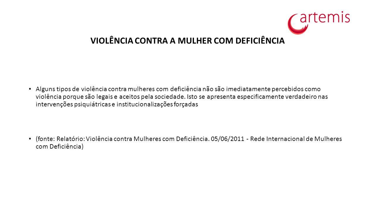 VIOLÊNCIA CONTRA A MULHER COM DEFICIÊNCIA Alguns tipos de violência contra mulheres com deficiência não são imediatamente percebidos como violência po