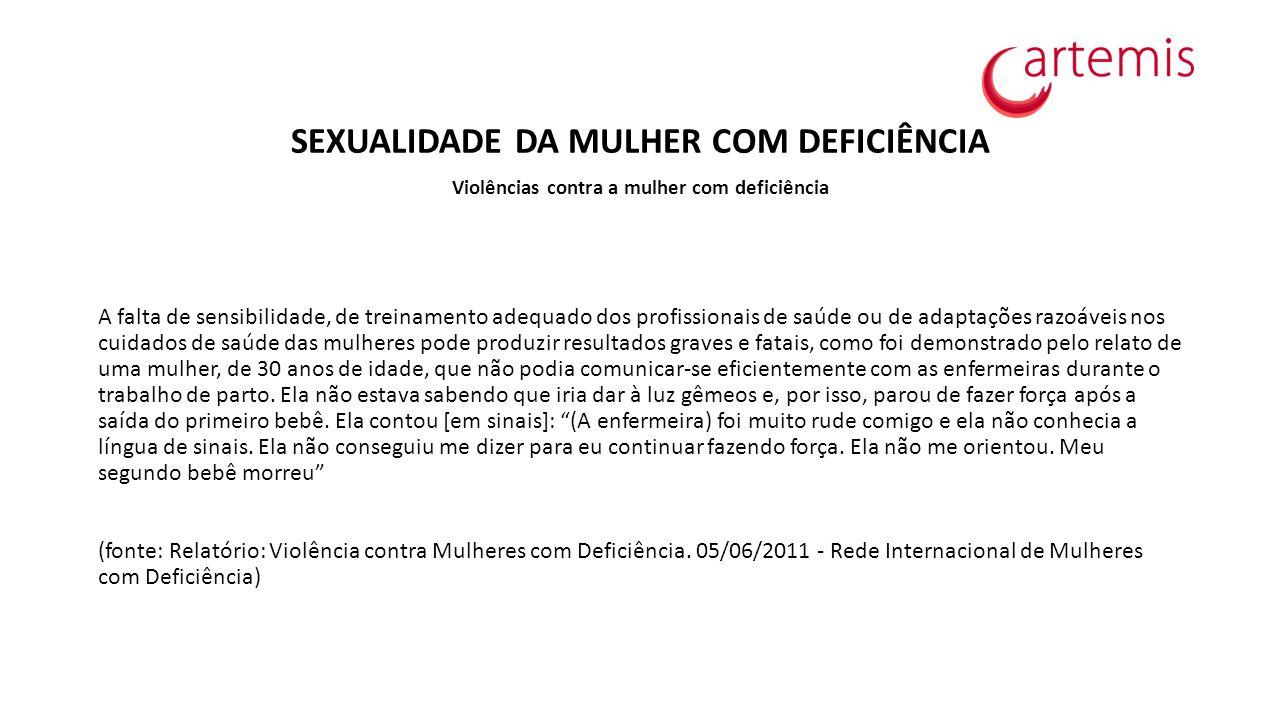 SEXUALIDADE DA MULHER COM DEFICIÊNCIA Violências contra a mulher com deficiência A falta de sensibilidade, de treinamento adequado dos profissionais d