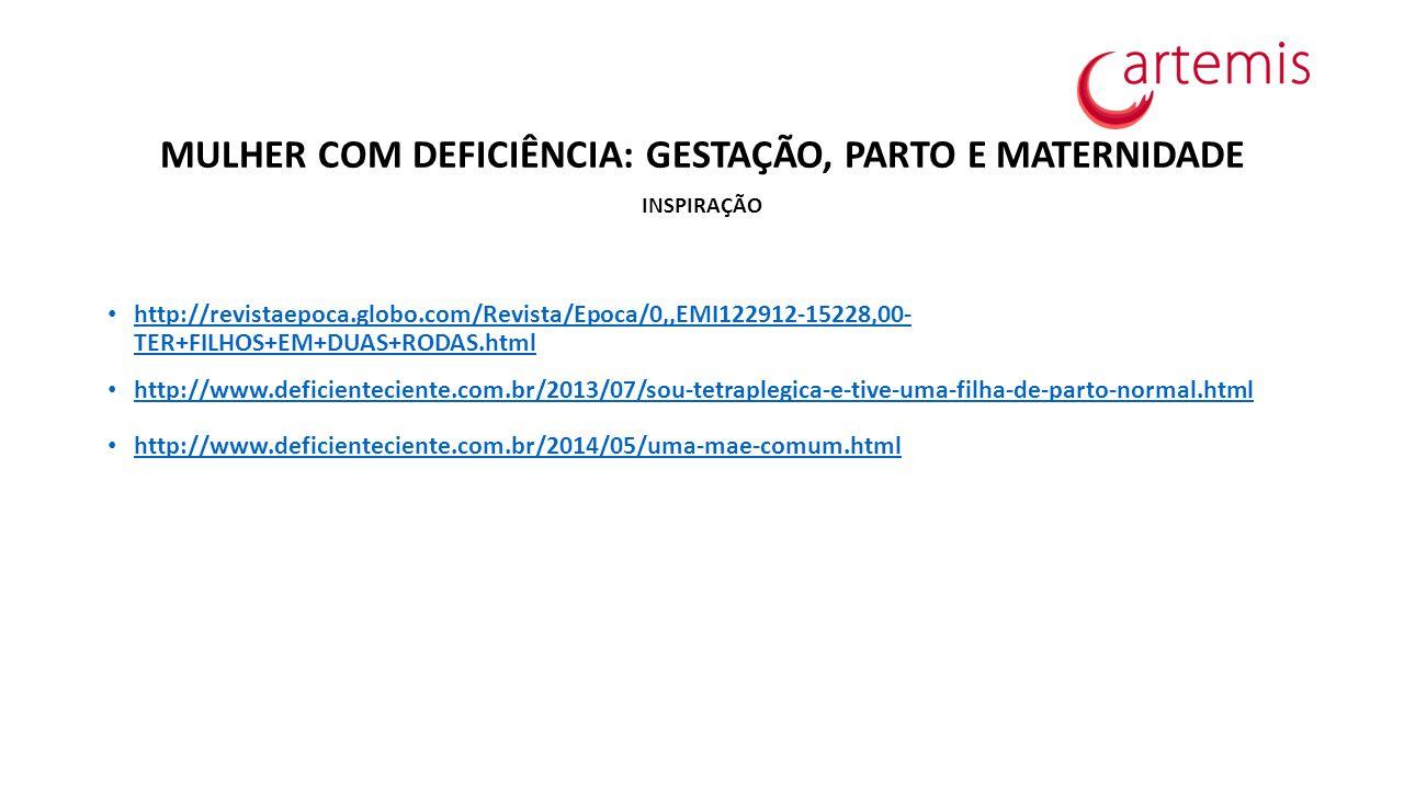 MULHER COM DEFICIÊNCIA: GESTAÇÃO, PARTO E MATERNIDADE INSPIRAÇÃO http://revistaepoca.globo.com/Revista/Epoca/0,,EMI122912-15228,00- TER+FILHOS+EM+DUAS