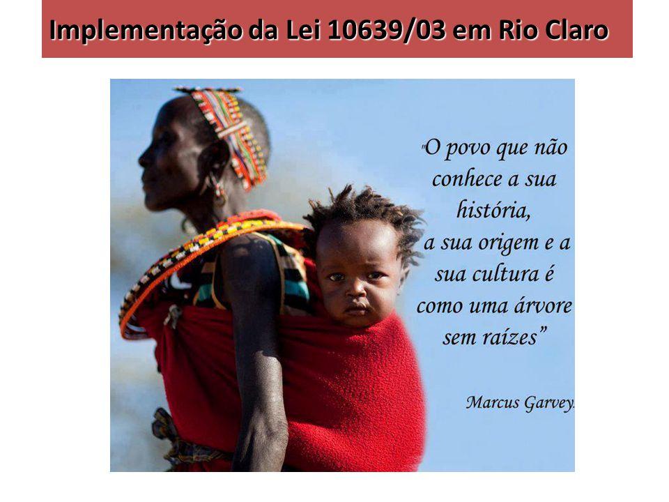 Implementação da Lei 10639/03 em Rio Claro O Arquivo convidou o Centro de Voluntariado/Ponto de Cultura e a Associação Cruzeiro do Sul para a escrita do projeto para o PROAC, que foi aprovado e está em atividade.