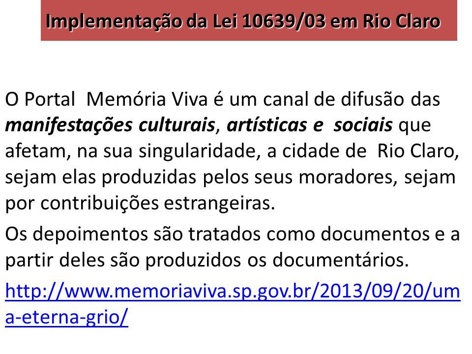 Implementação da Lei 10639/03 em Rio Claro 2009 – Criação do grupo de pesquisa Afro-brasilidades O projeto Afro-brasilidades foi criado a partir de uma preocupação com a escassa documentação numa região que foi uma das principais produtoras de café do país com relevante comércio, tanto do produto como dos escravos.