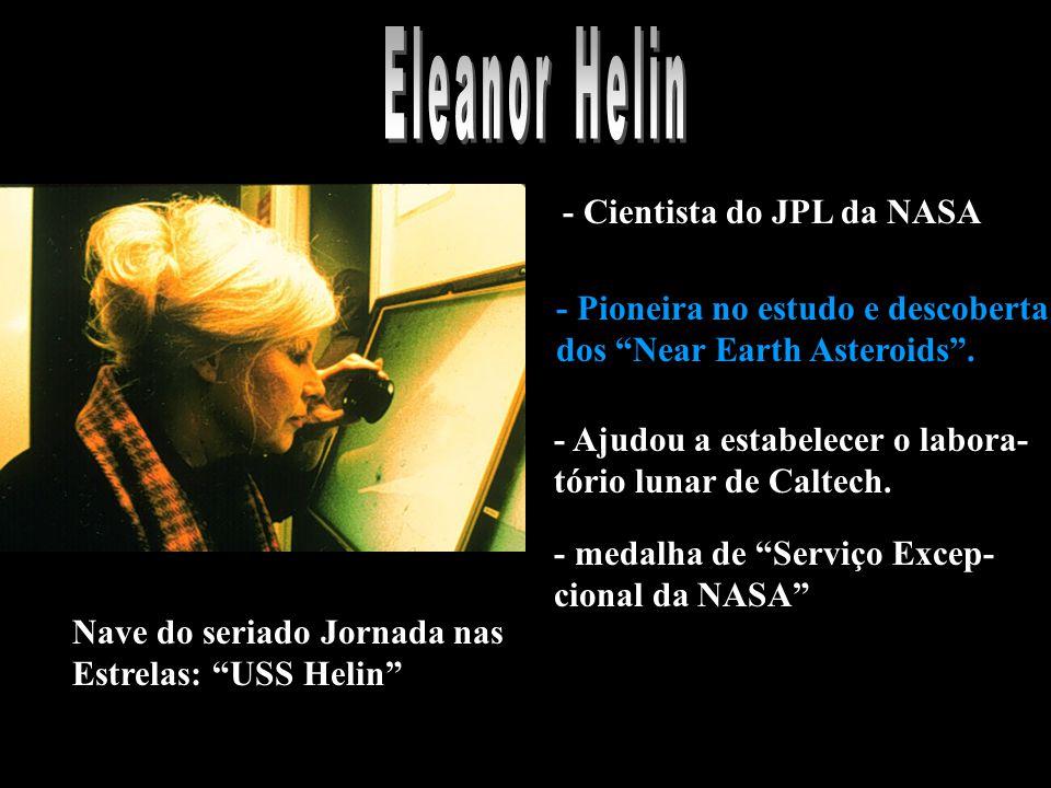 - Cientista do JPL da NASA - Pioneira no estudo e descoberta dos Near Earth Asteroids .