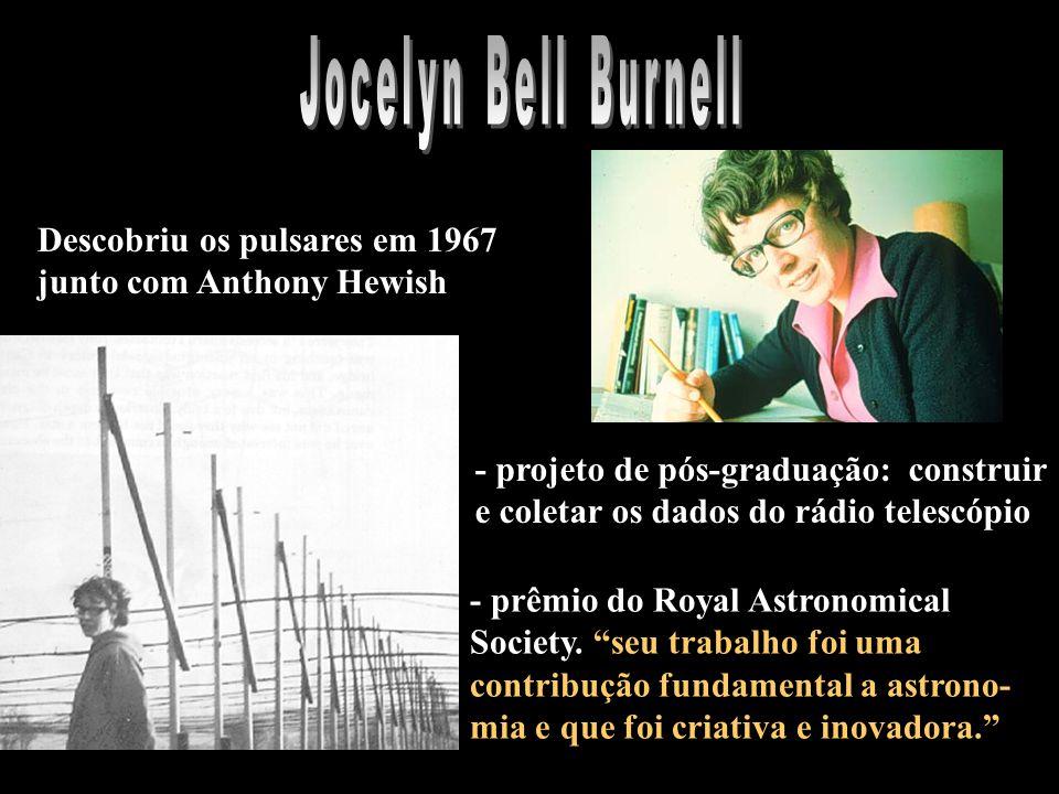 Descobriu os pulsares em 1967 junto com Anthony Hewish - projeto de pós-graduação: construir e coletar os dados do rádio telescópio - prêmio do Royal Astronomical Society.