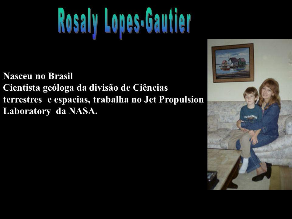 Nasceu no Brasil Cientista geóloga da divisão de Ciências terrestres e espacias, trabalha no Jet Propulsion Laboratory da NASA.
