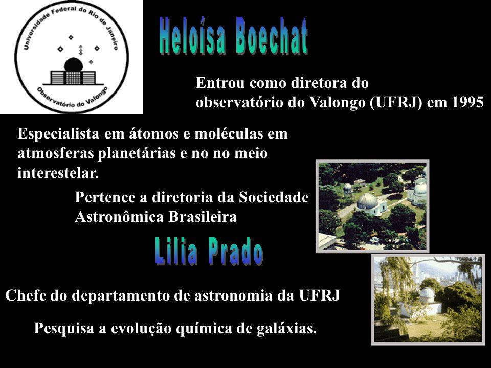 Entrou como diretora do observatório do Valongo (UFRJ) em 1995 Especialista em átomos e moléculas em atmosferas planetárias e no no meio interestelar.