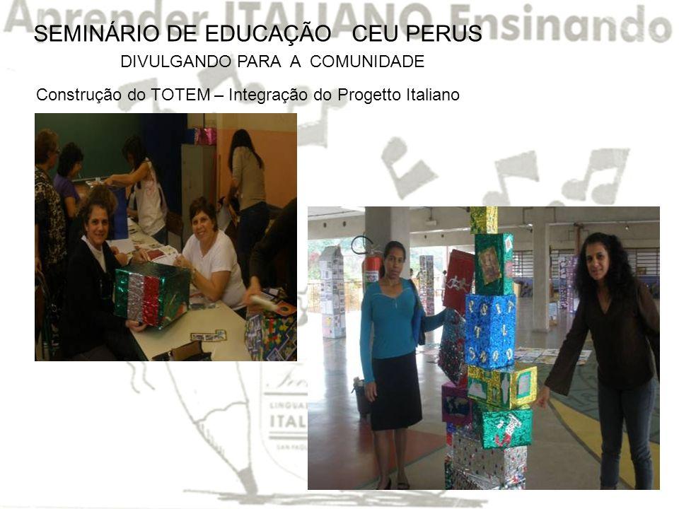 SEMINÁRIO DE EDUCAÇÃO CEU PERUS DIVULGANDO PARA A COMUNIDADE Construção do TOTEM – Integração do Progetto Italiano