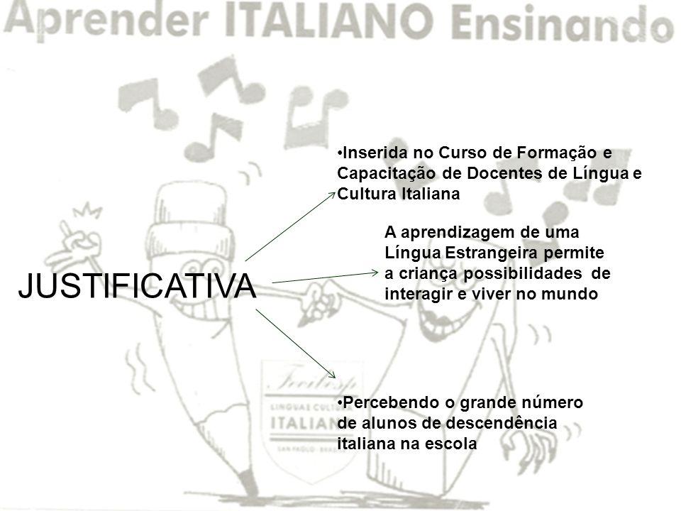 JUSTIFICATIVA Inserida no Curso de Formação e Capacitação de Docentes de Língua e Cultura Italiana A aprendizagem de uma Língua Estrangeira permite a