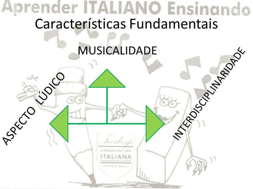 Características Fundamentais MUSICALIDADE ASPECTO LÚDICO INTERDISCIPLINARIDADE