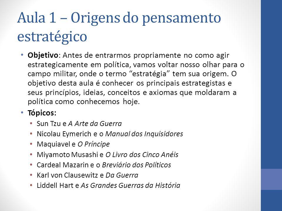 Aula 1 – Origens do pensamento estratégico Objetivo: Antes de entrarmos propriamente no como agir estrategicamente em política, vamos voltar nosso olh