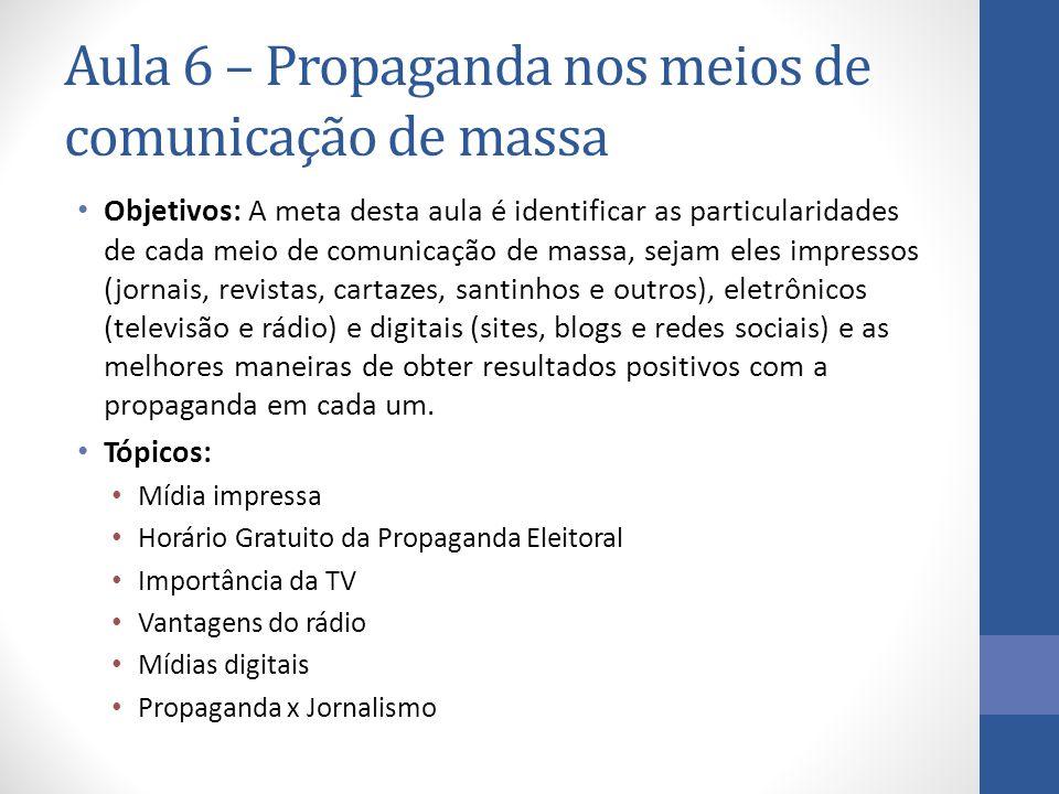 Aula 6 – Propaganda nos meios de comunicação de massa Objetivos: A meta desta aula é identificar as particularidades de cada meio de comunicação de ma
