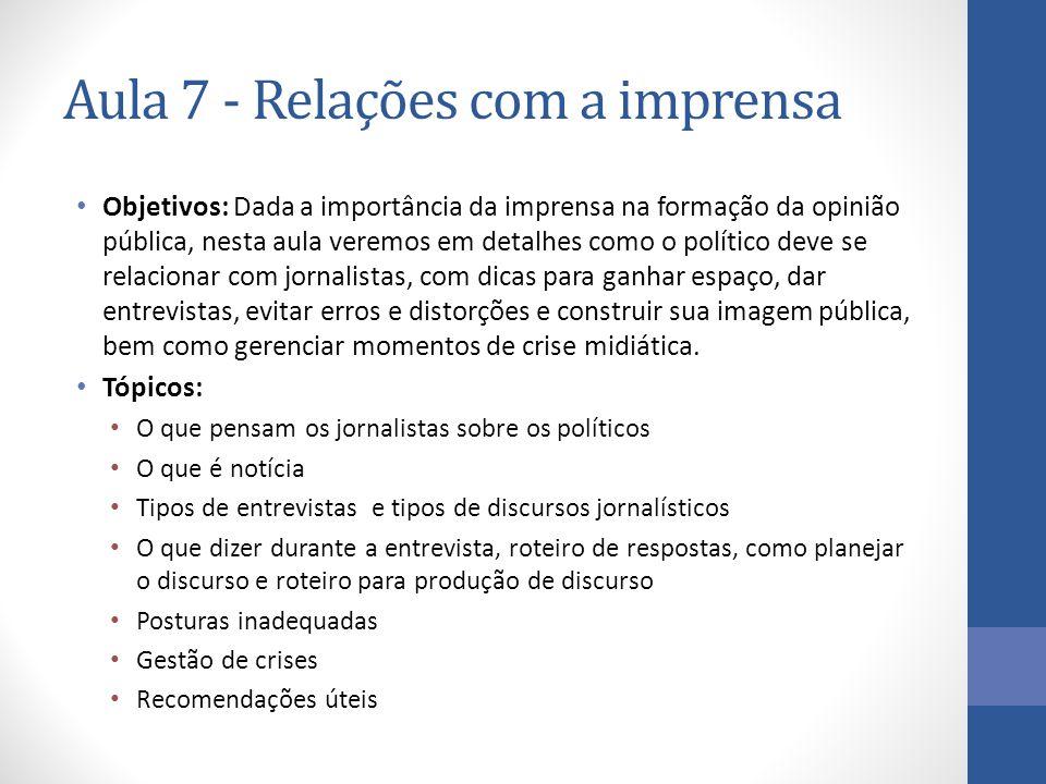 Aula 7 - Relações com a imprensa Objetivos: Dada a importância da imprensa na formação da opinião pública, nesta aula veremos em detalhes como o polít