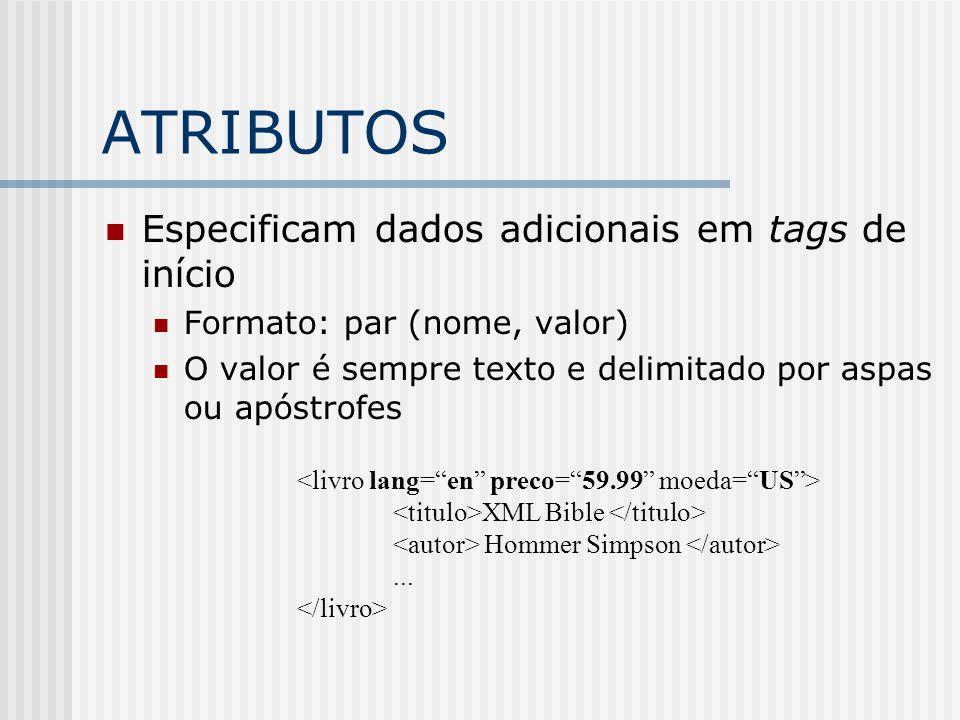 ATRIBUTOS Especificam dados adicionais em tags de início Formato: par (nome, valor) O valor é sempre texto e delimitado por aspas ou apóstrofes XML Bi