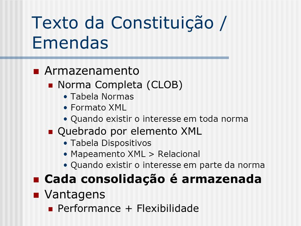 Texto da Constituição / Emendas Armazenamento Norma Completa (CLOB) Tabela Normas Formato XML Quando existir o interesse em toda norma Quebrado por el