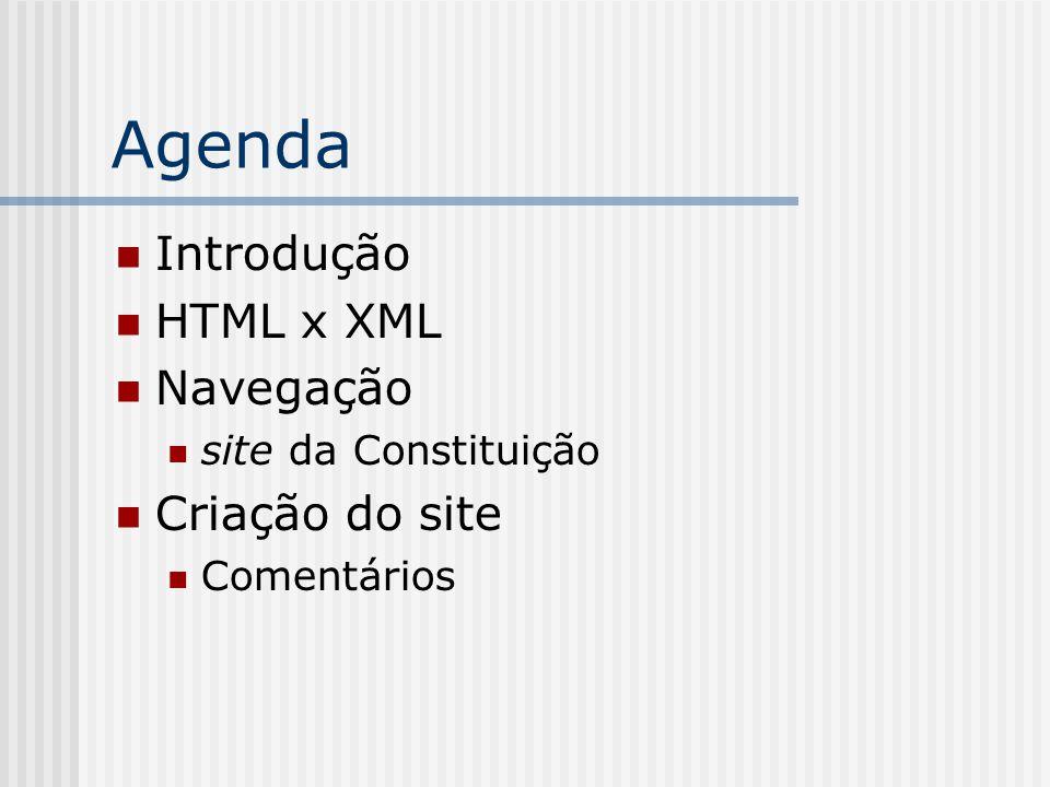 Agenda Introdução HTML x XML Navegação site da Constituição Criação do site Comentários