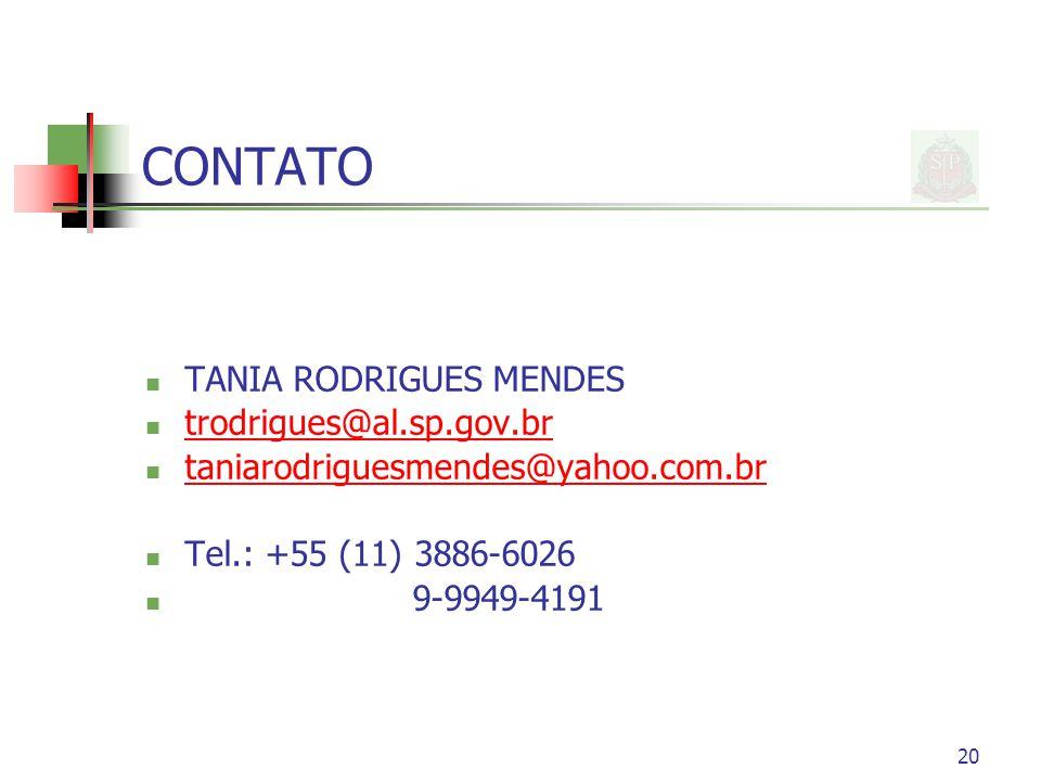 20 CONTATO TANIA RODRIGUES MENDES trodrigues@al.sp.gov.br taniarodriguesmendes@yahoo.com.br Tel.: +55 (11) 3886-6026 9-9949-4191