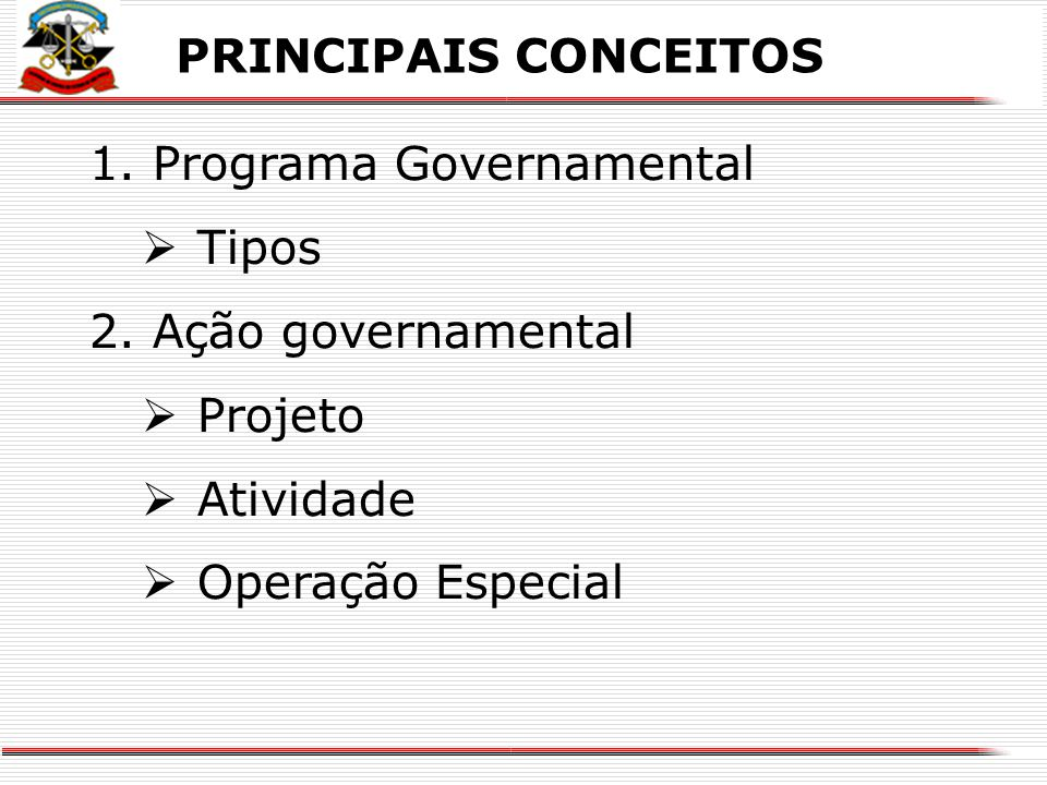 X PRINCIPAIS CONCEITOS 1.Programa Governamental  Tipos 2.