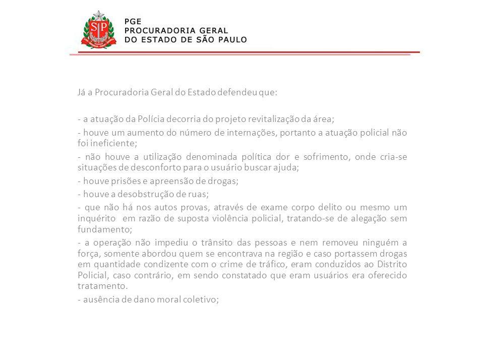 Já a Procuradoria Geral do Estado defendeu que: - a atuação da Polícia decorria do projeto revitalização da área; - houve um aumento do número de inte