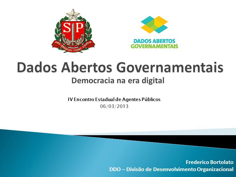 Democracia na era digital Frederico Bortolato DDO – Divisão de Desenvolvimento Organizacional IV Encontro Estadual de Agentes Públicos 06/03/2013