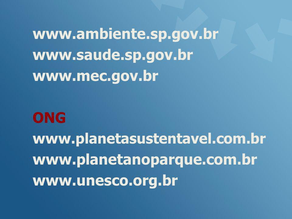 www.ambiente.sp.gov.br www.saude.sp.gov.br www.mec.gov.br ONG www.planetasustentavel.com.br www.planetanoparque.com.br www.unesco.org.br