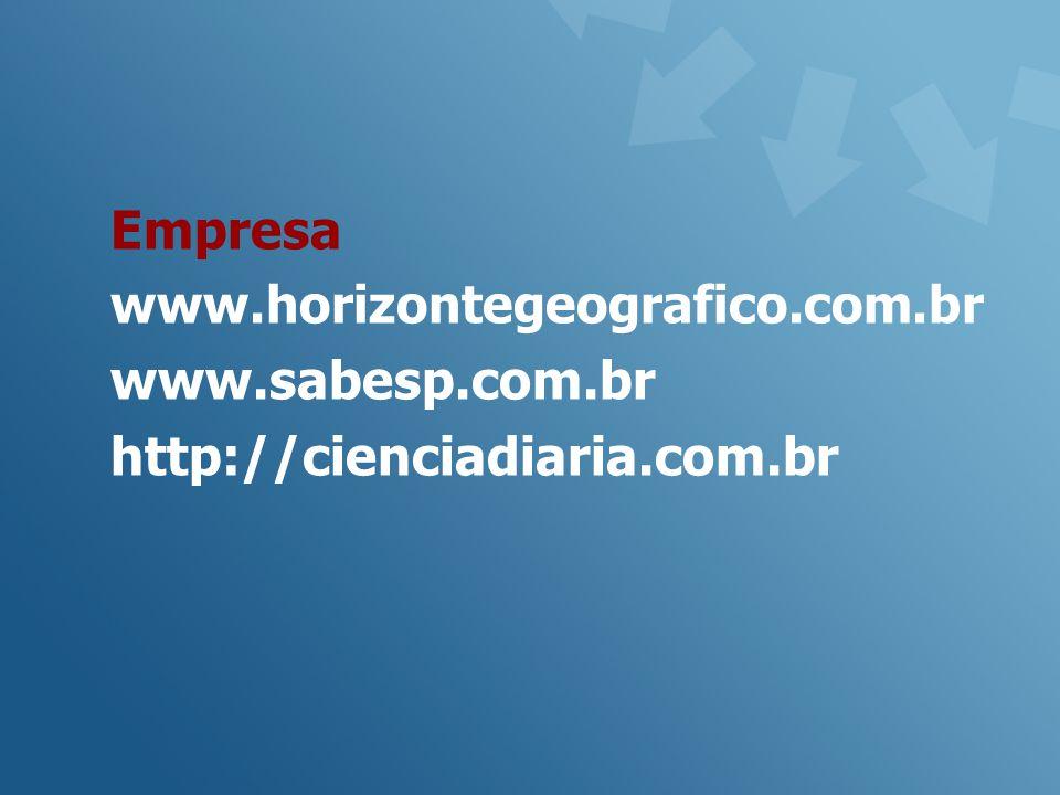 Empresa www.horizontegeografico.com.br www.sabesp.com.br http://cienciadiaria.com.br