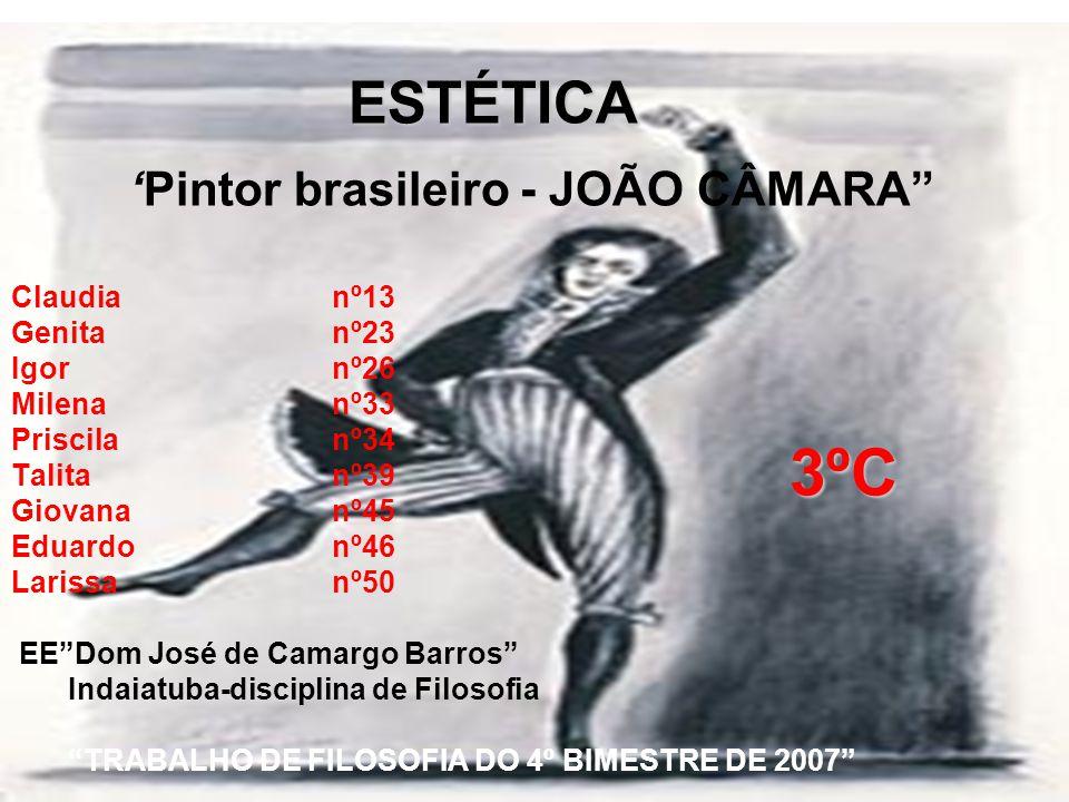 "ESTÉTICA ESTÉTICA 'Pintor brasileiro - JOÃO CÂMARA"" Claudianº13 Genitanº23 Igornº26 Milenanº33 Priscilanº34 Talitanº39 Giovananº45 Eduardonº46 Larissa"