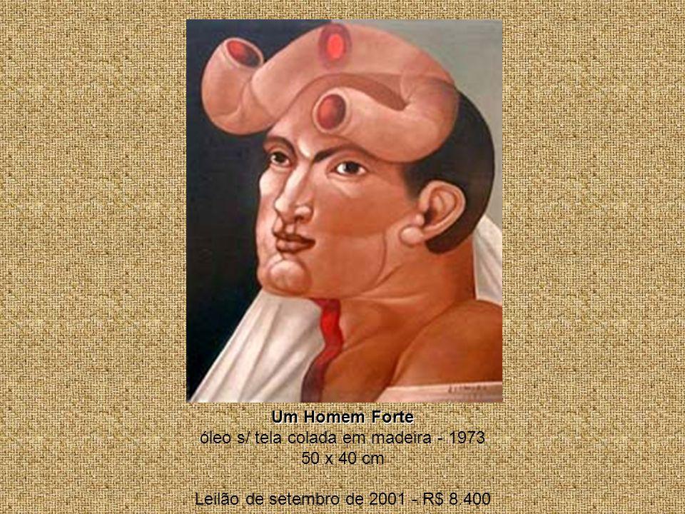 Um Homem Forte Um Homem Forte óleo s/ tela colada em madeira - 1973 50 x 40 cm Leilão de setembro de 2001 - R$ 8.400