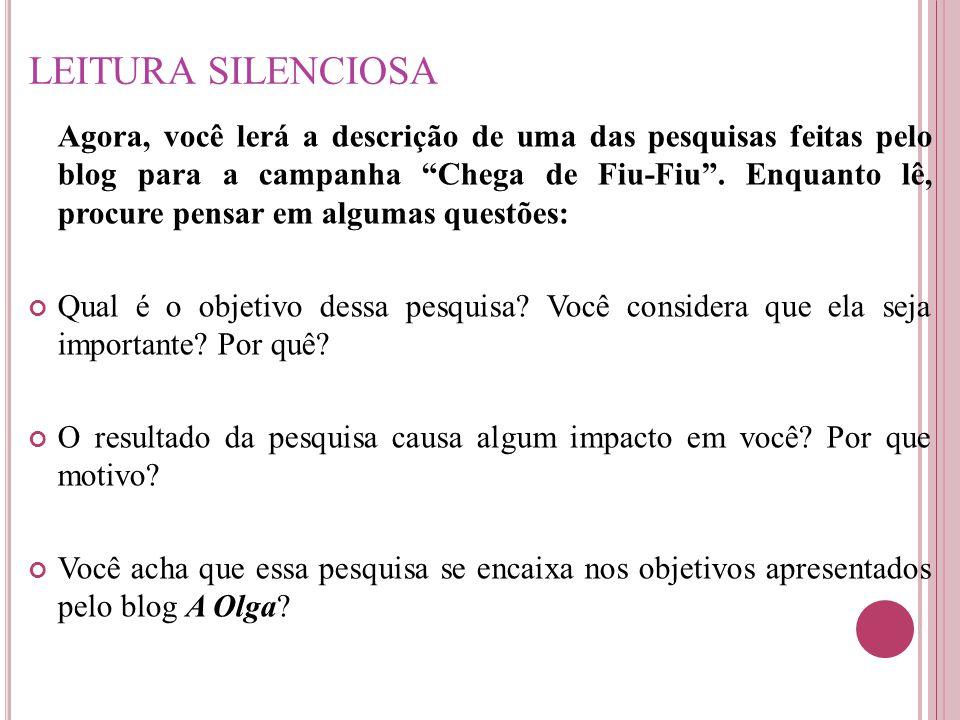 """LEITURA SILENCIOSA Agora, você lerá a descrição de uma das pesquisas feitas pelo blog para a campanha """"Chega de Fiu-Fiu"""". Enquanto lê, procure pensar"""