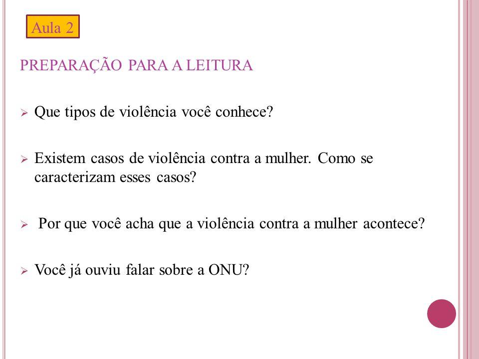 PREPARAÇÃO PARA A LEITURA  Que tipos de violência você conhece?  Existem casos de violência contra a mulher. Como se caracterizam esses casos?  Por