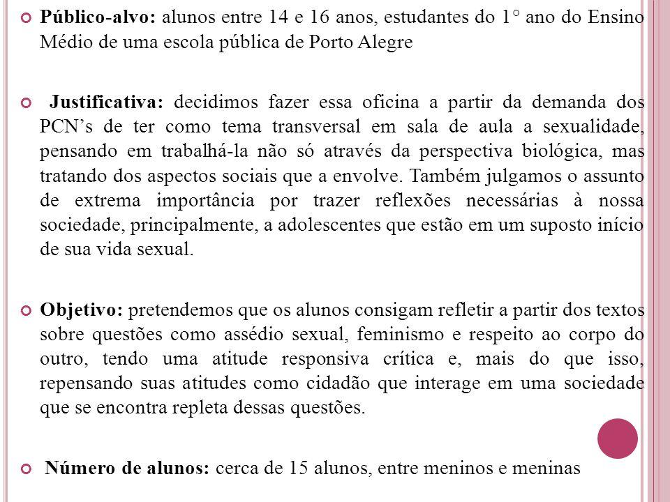 Público-alvo: alunos entre 14 e 16 anos, estudantes do 1° ano do Ensino Médio de uma escola pública de Porto Alegre Justificativa: decidimos fazer ess