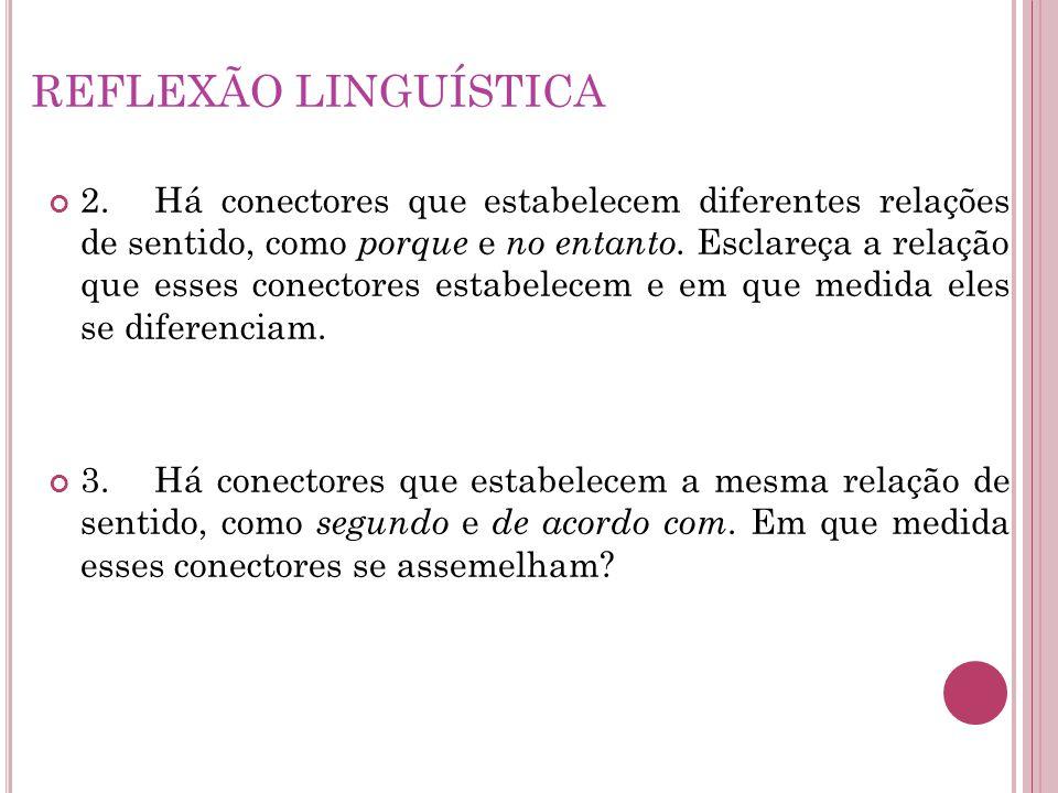REFLEXÃO LINGUÍSTICA 2. Há conectores que estabelecem diferentes relações de sentido, como porque e no entanto. Esclareça a relação que esses conector