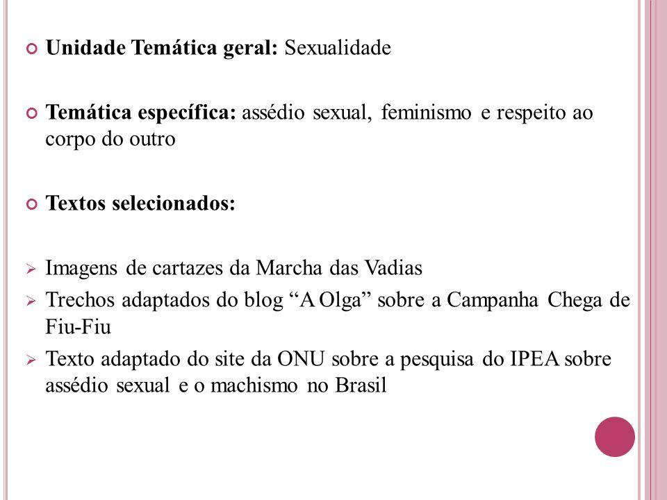 Unidade Temática geral: Sexualidade Temática específica: assédio sexual, feminismo e respeito ao corpo do outro Textos selecionados:  Imagens de cart
