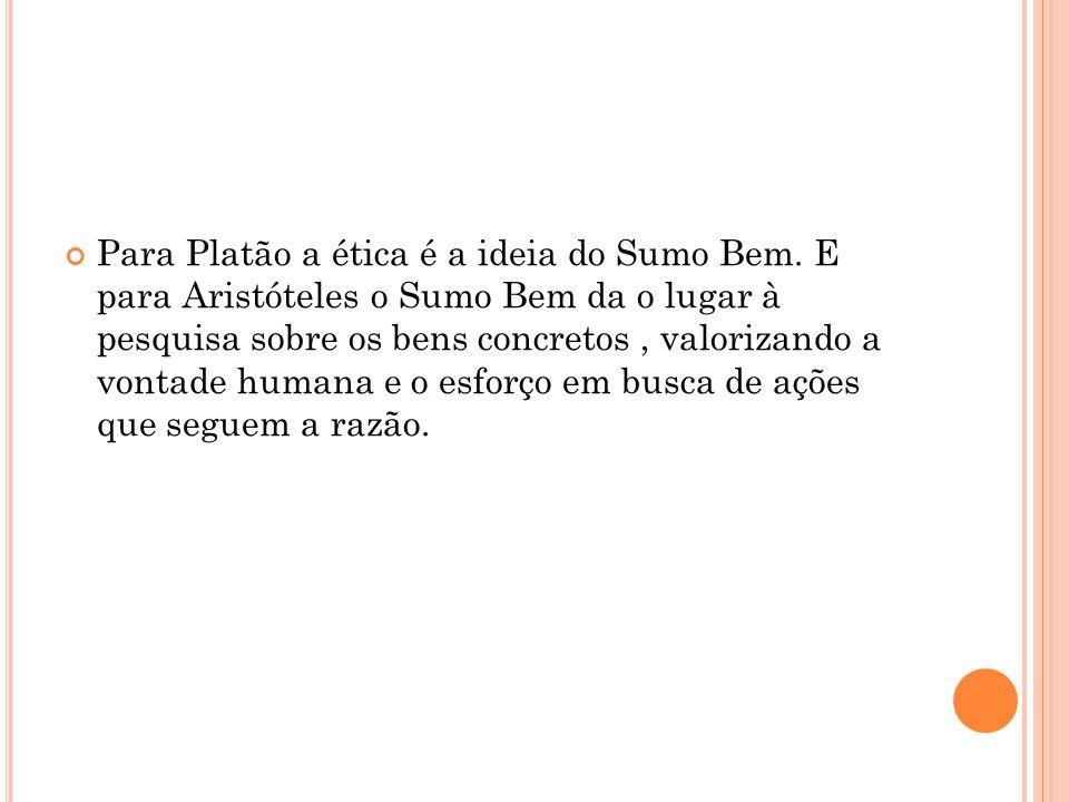 Para Platão a ética é a ideia do Sumo Bem.