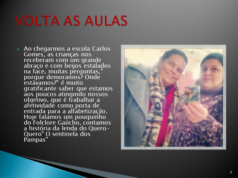  Ao chegarmos a escola Carlos Gomes, as crianças nos receberam com um grande abraço e com beijos estalados na face, muitas perguntas,