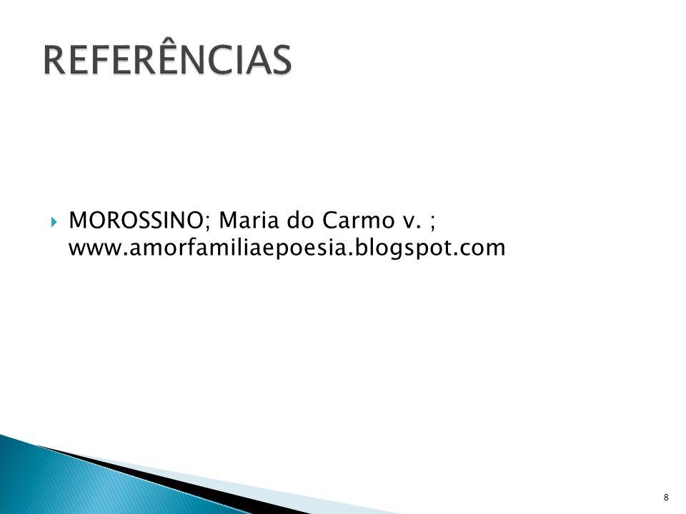  MOROSSINO; Maria do Carmo v. ; www.amorfamiliaepoesia.blogspot.com 8