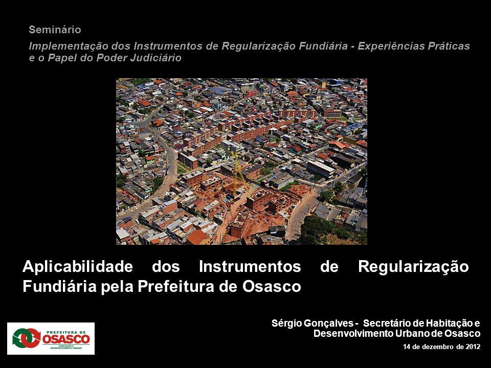 Aplicabilidade dos Instrumentos de Regularização Fundiária pela Prefeitura de Osasco Sérgio Gonçalves - Secretário de Habitação e Desenvolvimento Urba