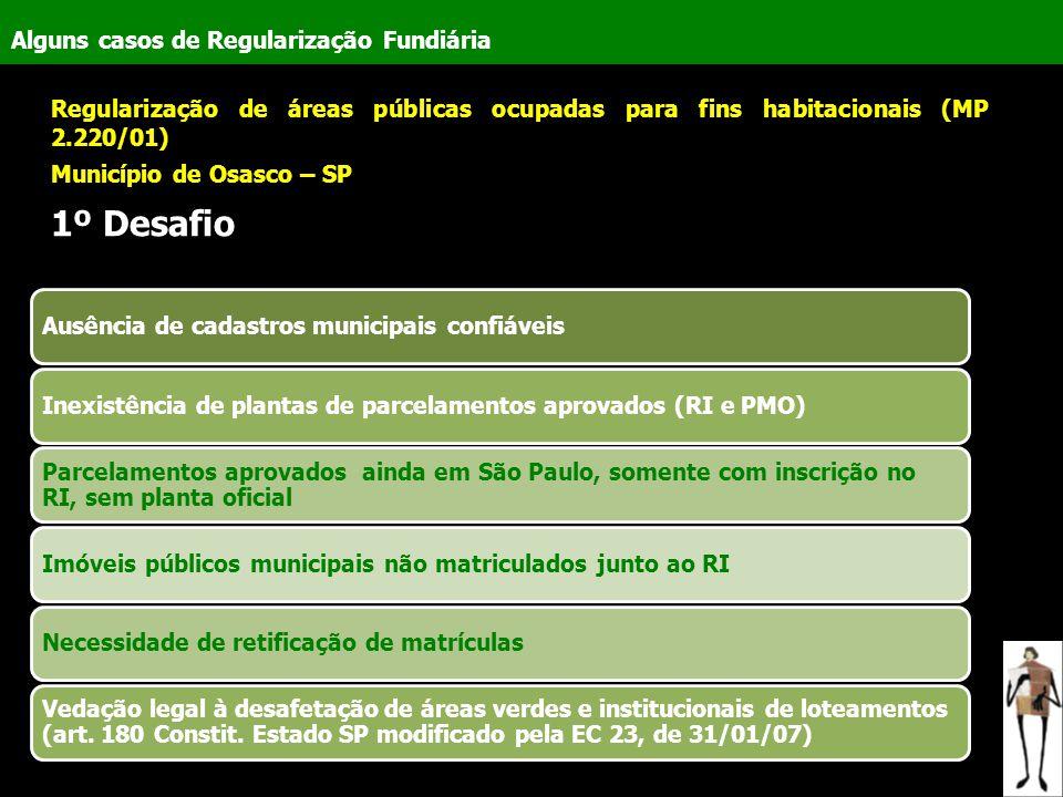 Alguns casos de Regularização Fundiária Regularização de áreas públicas ocupadas para fins habitacionais (MP 2.220/01) Município de Osasco – SP 1º Des
