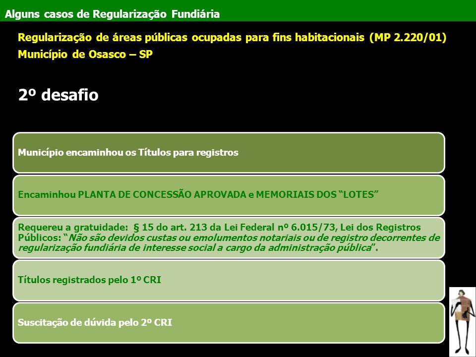 Alguns casos de Regularização Fundiária Regularização de áreas públicas ocupadas para fins habitacionais (MP 2.220/01) Município de Osasco – SP 2º des