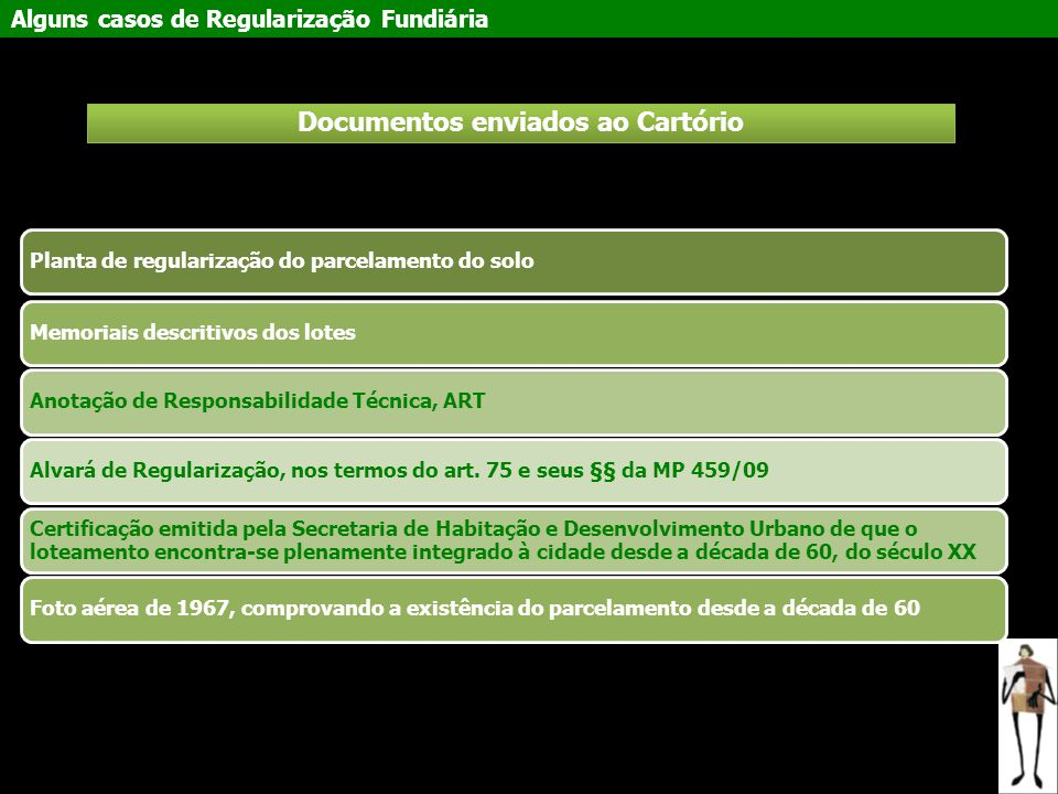 Alguns casos de Regularização Fundiária Planta de regularização do parcelamento do soloMemoriais descritivos dos lotesAnotação de Responsabilidade Téc