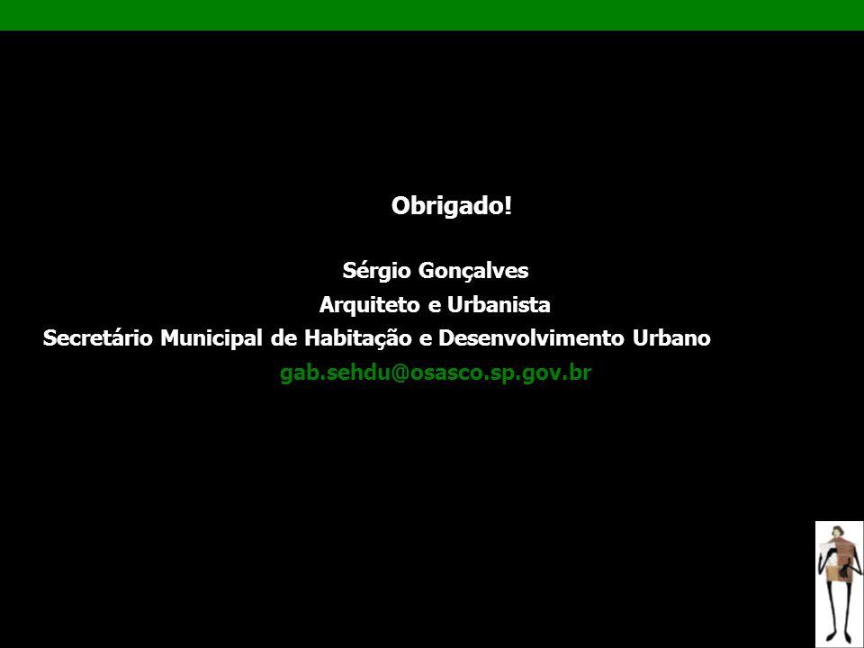 Obrigado! Sérgio Gonçalves Arquiteto e Urbanista Secretário Municipal de Habitação e Desenvolvimento Urbano de Osasco gab.sehdu@osasco.sp.gov.br