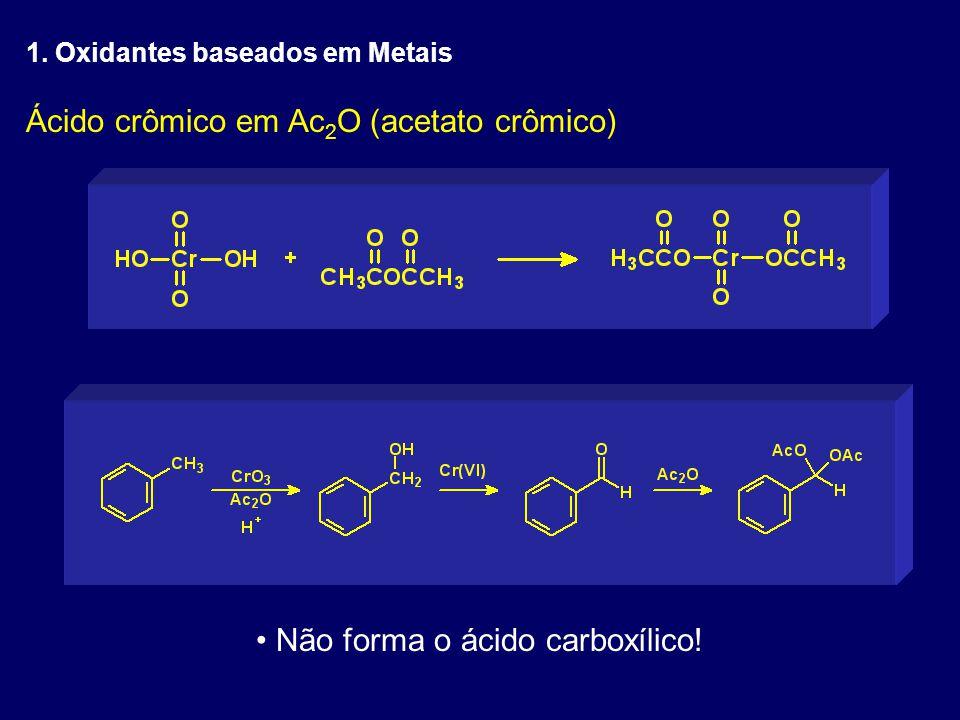 Ácido crômico em Ac 2 O (acetato crômico) Não forma o ácido carboxílico! 1. Oxidantes baseados em Metais