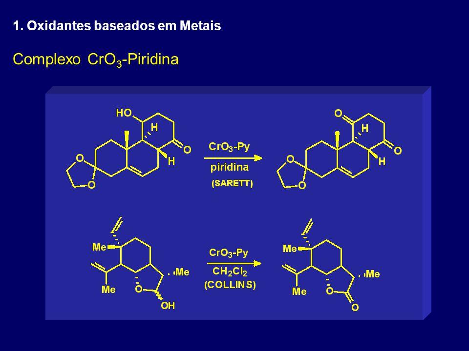 Complexo CrO 3 -Piridina 1. Oxidantes baseados em Metais