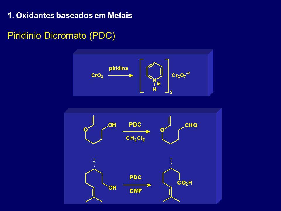 Piridínio Dicromato (PDC) 1. Oxidantes baseados em Metais