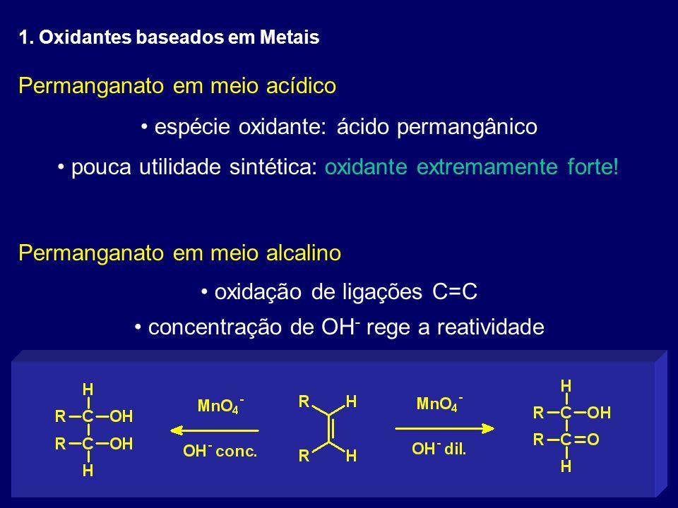Permanganato em meio acídico espécie oxidante: ácido permangânico pouca utilidade sintética: oxidante extremamente forte! Permanganato em meio alcalin