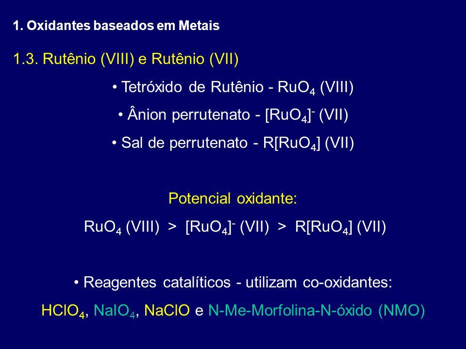 1.3. Rutênio (VIII) e Rutênio (VII) Tetróxido de Rutênio - RuO 4 (VIII) Ânion perrutenato - [RuO 4 ] - (VII) Sal de perrutenato - R[RuO 4 ] (VII) Pote