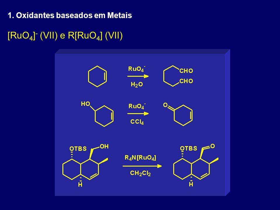 [RuO 4 ] - (VII) e R[RuO 4 ] (VII) 1. Oxidantes baseados em Metais
