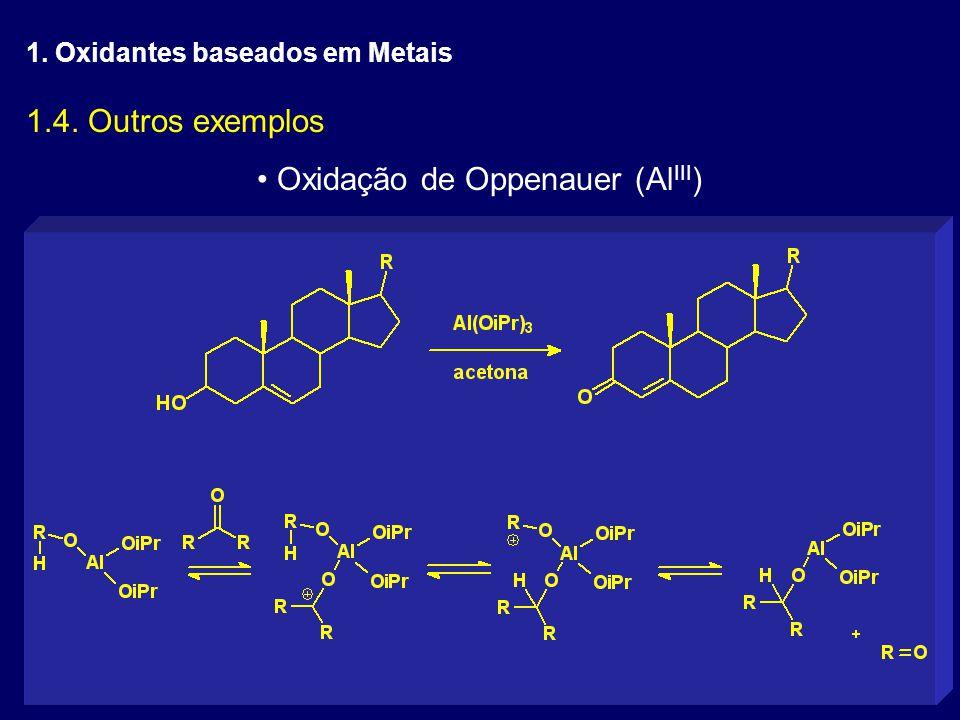 1.4. Outros exemplos Oxidação de Oppenauer (Al III ) 1. Oxidantes baseados em Metais