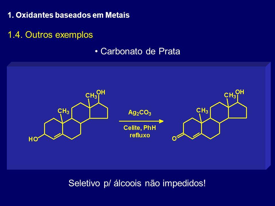 1.4. Outros exemplos Carbonato de Prata Seletivo p/ álcoois não impedidos! 1. Oxidantes baseados em Metais