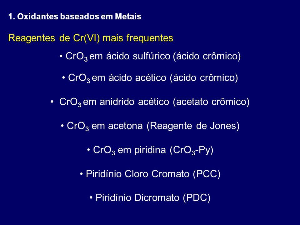 Reagentes de Cr(VI) mais frequentes CrO 3 em ácido sulfúrico (ácido crômico) CrO 3 em ácido acético (ácido crômico) CrO 3 em anidrido acético (acetato