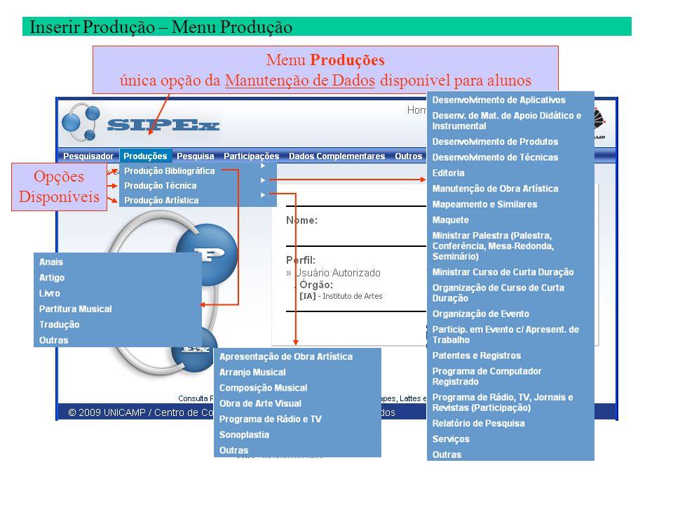 Inserir Produção – Menu Produção Menu Produções única opção da Manutenção de Dados disponível para alunos Opções Disponíveis.